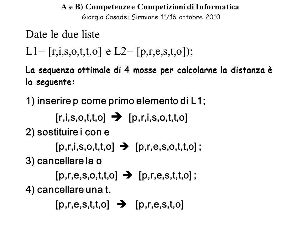 L1= [r,i,s,o,t,t,o] e L2= [p,r,e,s,t,o]);